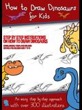 How to Draw Dinosaurs for Kids (Step by step instructions on how to draw 38 dinosaurs): This book has over 300 detailed illustrations that demonstrate