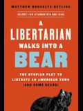 A Libertarian Walks Into a Bear: The Utopian Plot to Liberate an American Town (and Some Bears)