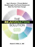 The Rejuvenation Solution: Age in Reverse--7 Proven Medical Breakthroughs That Prevent Disease and Make You Feel Years Younger