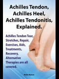 Achilles Heel, Achilles Tendon, Achilles Tendonitis Explained. Achilles Tendon Tear, Stretches, Repair, Exercises, AIDS, Treatments, Recovery, Alterna