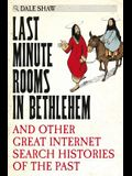 Last Minute Rooms in Bethlehem: And Other Great Internet Search Histories of the Past