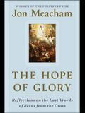 The Hope of Glory: Reflections on the Last Words of Jesus from the Cross