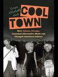 Cool Town: How Athens, Georgia, Launched Alternative Music and Changed American Culture