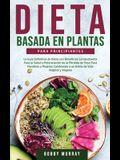 Dieta Basada en Plantas Para Principiantes: La Guía Definitiva de Dieta con Beneficios Comprobados para la Salud y Potenciación de la Pérdida de Peso