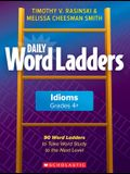 Daily Word Ladders: Idioms, Grades 4+: 90 Word Ladders to Take Word Study to the Next Level