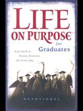 Life on Purpose Devotional for Graduates: Real Faith and Divine Direction for Every Day