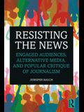 Resisting the News: Engaged Audiences, Alternative Media, and Popular Critique of Journalism