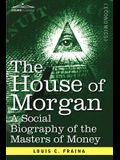The House of Morgan a Social Biography of the Masters of Money