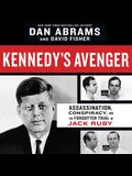 Kennedy's Avenger Lib/E: Assassination, Conspiracy, and the Forgotten Trial of Jack Ruby