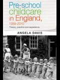 Pre-School Childcare in England, 1939-2010: Theory, Practice and Experience