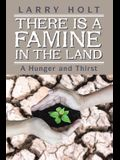 There Is a Famine in the Land: A Hunger and Thirst