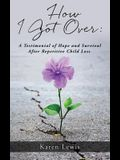 How I Got Over: A Testimonial of Hope and Survival After Repetitive Child Loss