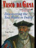 Vasco Da Gama: Discovering the Sea Route to India