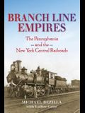 Branch Line Empires: The Pennsylvania and the New York Central Railroads