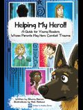 Helping My Hero!!: A Guide for Young Readers Whose Parents May Have Combat Trauma