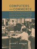 Computers and Commerce: A Study of Technology and Management at Eckert-Mauchly Computer Company, Engineering Research Associates, and Remingto