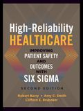 High-Reliability Healthcare: Improving Patient Safety and Outcomes with Six Sigma, Second Edition