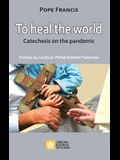 To Heal the World: Catechesis on the Pandemic