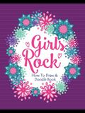 Girls Rock! - How To Draw and Doodle Book: A Fun Activity Book for Girls and Children Ages 6, 7, 8, 9, 10, 11, and 12 Years Old - A Funny Arts and Cra
