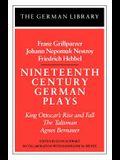 Nineteenth Century German Plays: Fraz Grillparzer, Johann Nepomuk Nestroy, Friedrich Hebbel: King Ottocar's Rise and Fall, the Talisman, Agnes Bernaue