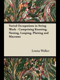 Varied Occupations in String Work - Comprising Knotting, Netting, Looping, Plaiting and Macramé