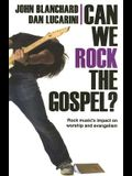 Can We Rock the Gospel?: Rock Music's Impact on Worship and Evangelism