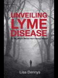 Unveiling Lyme Disease: Is This What's Behind Your Chronic Illness?
