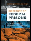 Directory of Federal Prisons: The Unofficial Guide to Bureau of Prisons Institutions