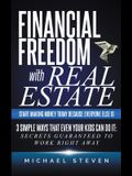 Financial Freedom With Real Estate: Start Making Money Today Because Everyone Else Is: 3 Simple Ways That Even Your Kids Can Do It: Secrets Guaranteed
