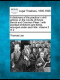 A Dictionary of the Practice in Civil Actions, in the Courts of King's Bench and Common Pleas: With Practical Directions and Forms, Arranged Under Eac
