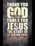 Thank You God. Thank You Jesus.: The story of Vu (Victor) Pham