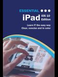 Essential iPad: IOS 10 Edition