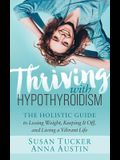 Thriving with Hypothyroidism: The Holistic Guide to Losing Weight, Keeping It Off, and Living a Vibrant Life