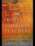 The Secrets of Timeless Teachers: Instruction that Works in Every Generation