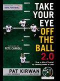 Take Your Eye Off the Ball 2.0: How to Watch Football by Knowing Where to Look