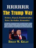 RRRRRR The Trump Way: Reduce, Repeal, Reindustrialize, Raise, Revitalize, Remember