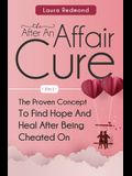 The After An Affair Cure 2 In 1: The Proven Concept To Find Hope And Heal After Being Cheated On