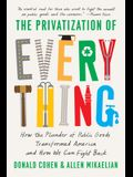 The Privatization of Everything: How the Plunder of Public Goods Transformed America and How We Can Fight Back
