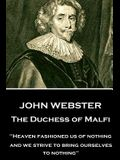 John Webster - The Duchess of Malfi: Heaven fashioned us of nothing; and we strive to bring ourselves to nothing
