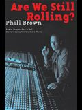 Are We Still Rolling?: Studios, Drugs and Rock 'n' Roll Ä One Man's Journey Recording Classic Albums