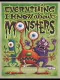 Everything I Know about Monsters: A Collection of Made-Up Facts, Educated Guesses, and Silly Pictures about Creatures of Creepiness