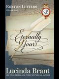 Eternally Yours: Roxton Letters Volume One: A Companion to the Roxton Family Saga Books 1-3