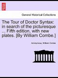 The Tour of Doctor Syntax: In Search of the Picturesque ... Fifth Edition, with New Plates. [By William Combe.]