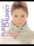 Funky Chunky Crocheted Accessories: More Than 60 Ways to Make and Customize Hats, Bags, Scarves, Mittens, and Slippers