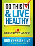 Do This & Live Healthy: 10 Simple Keys That Cure