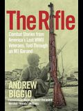 The Rifle: Combat Stories from America's Last WWII Veterans, Told Through an M1 Garand