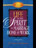 Life in the Spirit: In Marriage, Home, and Work--An Exposition of Ephesians 5:18-6:9