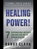 Healing Power!: 7 Supernatural Methods God Uses For You To Receive Healing