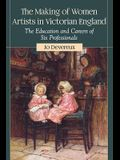 The Making of Women Artists in Victorian England: The Education and Careers of Six Professionals