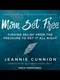 Mom Set Free Lib/E: Find Relief from the Pressure to Get It All Right